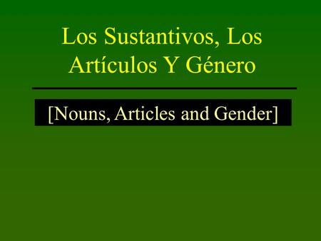 Los Sustantivos, Los Artículos Y Género [Nouns, Articles and Gender]