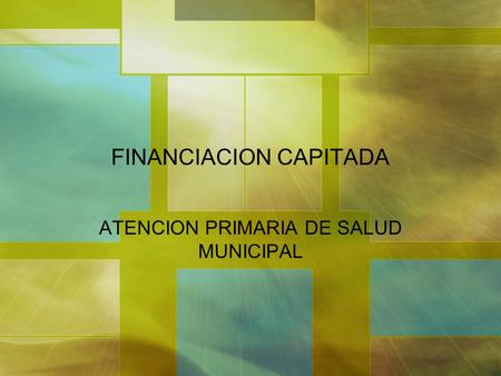 FINANCIACION CAPITADA ATENCION PRIMARIA DE SALUD MUNICIPAL.