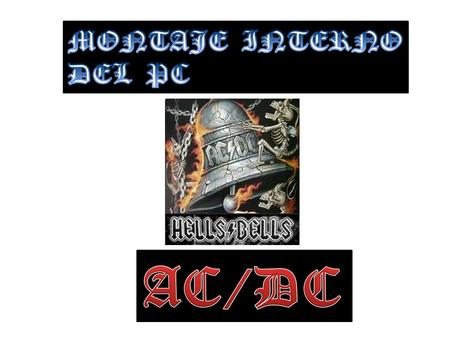 MONTAJE INTERNO DEL PC AC/DC.