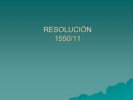 RESOLUCIÓN 1550/11.