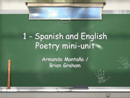 1 - Spanish and English Poetry mini-unit Armando Montaño / Brian Graham.