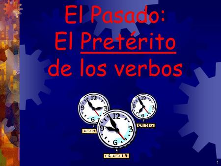 1 El Pasado: El Pretérito de los verbos 2 El Pasado: There are ____ past tenses in Spanish. The _________ & the __________. 2 PRETERIT IMPERFECT.