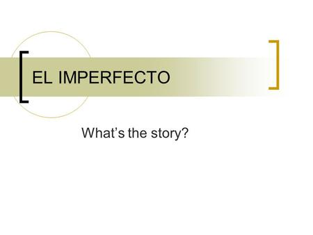 "EL IMPERFECTO What's the story?. ""Used to"" Expresses the idea that something happened repeatedly in the past."