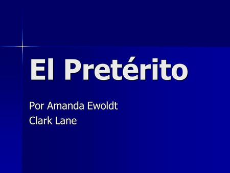El Pretérito Por Amanda Ewoldt Clark Lane. The preterit is the verb tense you use to talk about something that began and ended at a definite time in the.