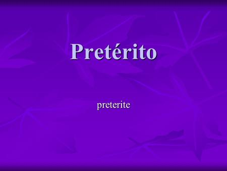 Pretérito preterite. The preterit tense refers to a specific past action performed. 1. At a fixed point in time. 2. A specific number of times. 3. During.