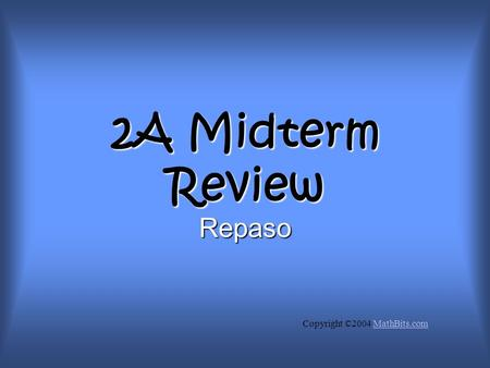2A Midterm Review Repaso Copyright ©2004 MathBits.comMathBits.com.