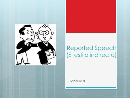 Reported Speech (El estilo indirecto)