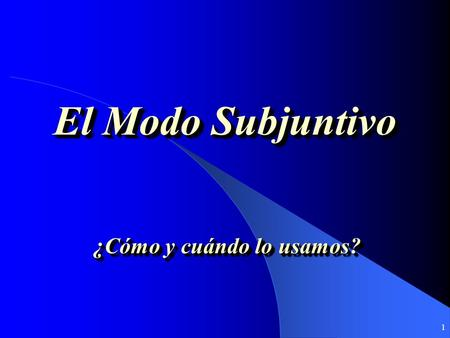 1 El Modo Subjuntivo ¿Cómo y cuándo lo usamos? 2 Moods The Subjunctive Mood The Indicative Mood.