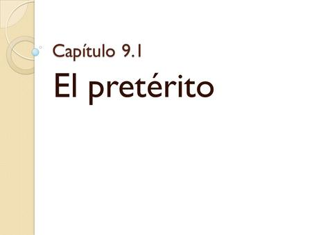 Capítulo 9.1 El pretérito. ¿Qué es el pretérito? The preterit is used to talked about what happened or what someone did at a specific point in the past.