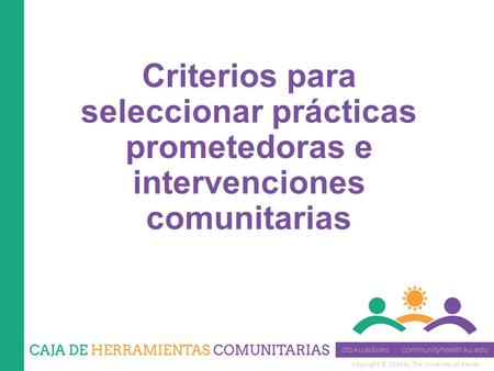 Copyright © 2014 by The University of Kansas Criterios para seleccionar prácticas prometedoras e intervenciones comunitarias.