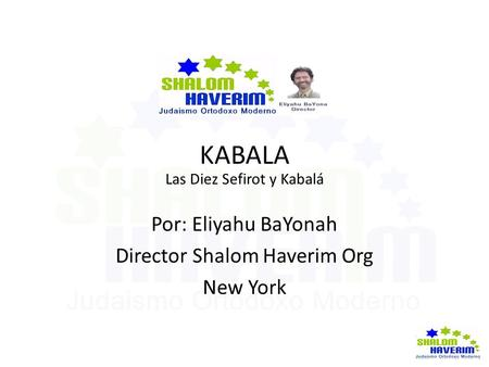 KABALA Por: Eliyahu BaYonah Director Shalom Haverim Org New York