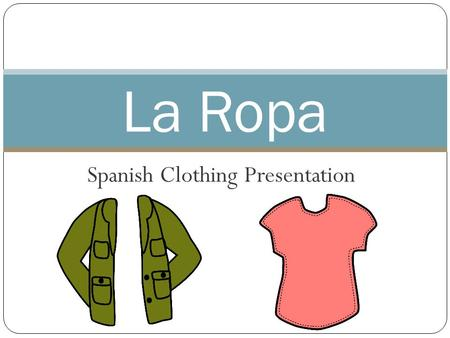Spanish Clothing Presentation La Ropa. la ropa clothes/clothing.
