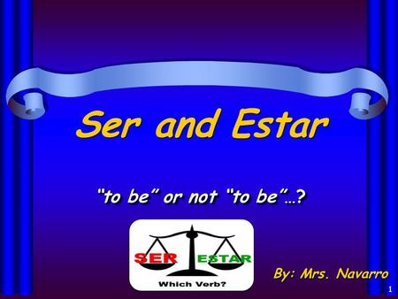 "1 Ser and Estar ""to be"" or not ""to be""…? By: Mrs. Navarro."