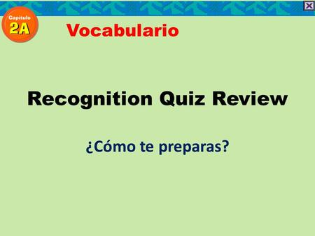 Recognition Quiz Review ¿Cómo te preparas? Vocabulario.