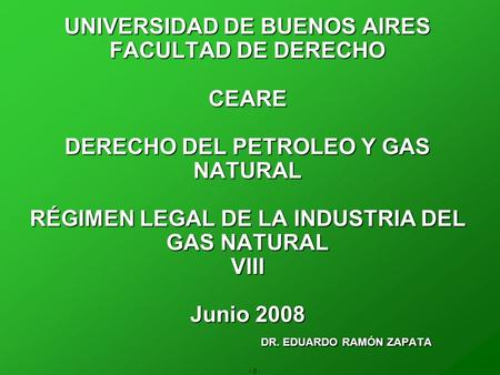 - 0 - UNIVERSIDAD DE BUENOS AIRES FACULTAD DE DERECHO CEARE DERECHO DEL PETROLEO Y GAS NATURAL RÉGIMEN LEGAL DE LA INDUSTRIA DEL GAS NATURAL VIII Junio.