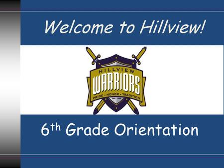 6 th Grade Orientation Welcome to Hillview!. Charla de orientación 6º Grado ¡Bienvenidos a Hillview!