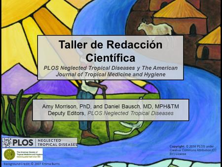 Taller de Redacción Científica PLOS Neglected Tropical Diseases y The American Journal of Tropical Medicine and Hygiene Background Credit: © 2007 Emma.