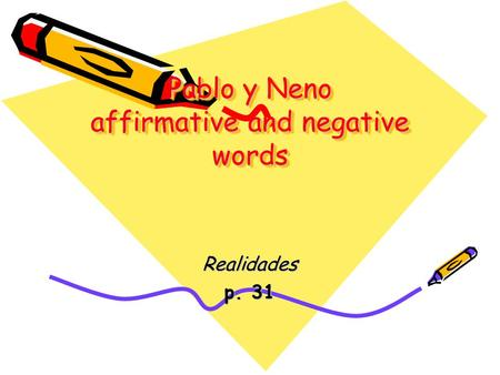 Pablo y Neno affirmative and negative words Realidades p. 31.