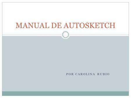 MANUAL DE AUTOSKETCH Por Carolina Rubio.
