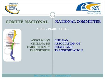 CHILEAN ASSOCIATION OF ROADS AND TRANSPORTATION NATIONAL COMMITTEE ASOCIACIÓN CHILENA DE CARRETERAS Y TRANSPORTE COMITÉ NACIONAL AIPCR / PIARC - CHILE.