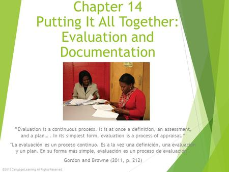 "Chapter 14 Putting It All Together: Evaluation and Documentation "" Evaluation is a continuous process. It is at once a definition, an assessment, and a."