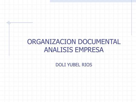 ORGANIZACION DOCUMENTAL ANALISIS EMPRESA DOLI YUBEL RIOS.