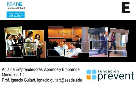 Aula de Emprendedores: Aprende y Emprende Marketing 1.2 Prof. Ignacio Guitart,