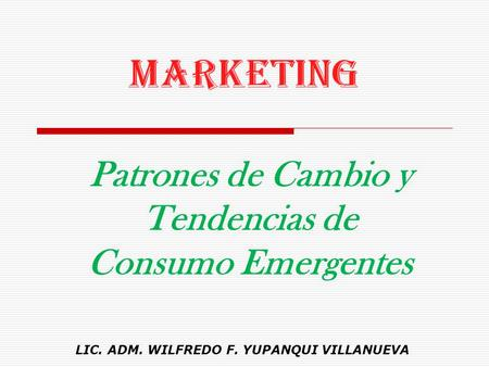MARKETING Patrones de Cambio y Tendencias de Consumo Emergentes