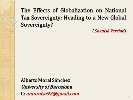 The Effects of Globalization on National Tax Sovereignty: Heading to a New Global Sovereignty? (Spanish Version) Alberto Moral Sánchez University of Barcelona.