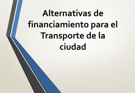 Alternativas de financiamiento para el Transporte de la ciudad.