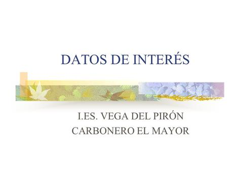DATOS DE INTERÉS I.ES. VEGA DEL PIRÓN CARBONERO EL MAYOR.