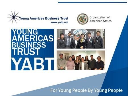 For Young People By Young People. Comencemos diciendo que es YABT El Young Americas Business Trust (YABT) es una ONG sin fines de lucro que trabaja en.