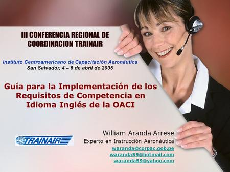 III CONFERENCIA REGIONAL DE COORDINACION TRAINAIR Guía para la Implementación de los Requisitos de Competencia en Idioma Inglés de la OACI William Aranda.