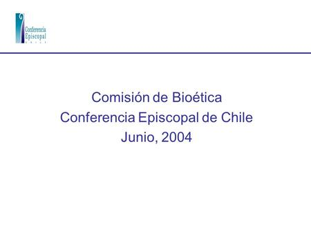 Comisión de Bioética Conferencia Episcopal de Chile Junio, 2004.