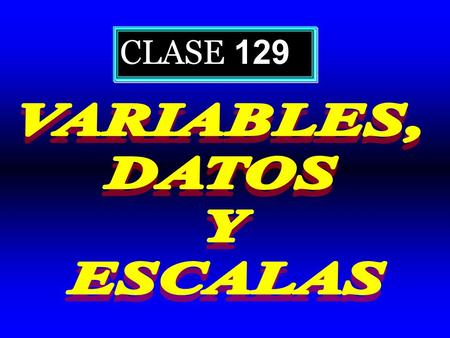 CLASE 129 VARIABLES, DATOS Y ESCALAS.
