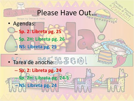 Please Have Out… Agendas: Tarea de anoche: Sp. 2: Libreta pg. 25