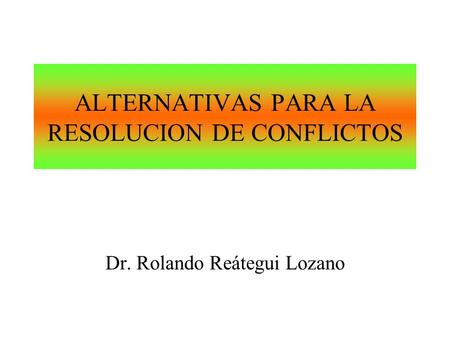 ALTERNATIVAS PARA LA RESOLUCION DE CONFLICTOS