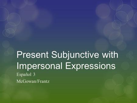 Present Subjunctive with Impersonal Expressions Español 3 McGowan/Frantz.