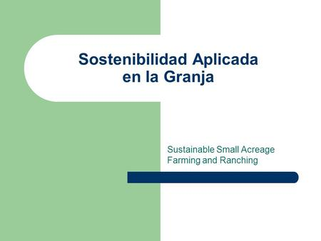 Sostenibilidad Aplicada en la Granja Sustainable Small Acreage Farming and Ranching.