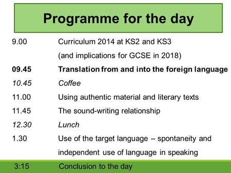 9.00Curriculum 2014 at KS2 and KS3 (and implications for GCSE in 2018) 09.45Translation from and into the foreign language 10.45 Coffee 11.00Using authentic.