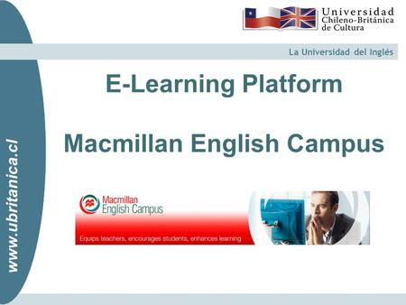 Www.ubritanica.cl La Universidad del Inglés www.ubritanica.cl E-Learning Platform Macmillan English Campus.