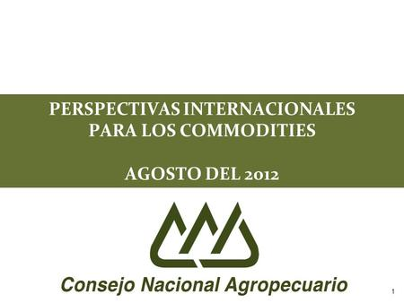 PERSPECTIVAS INTERNACIONALES PARA LOS COMMODITIES AGOSTO DEL 2012 1.