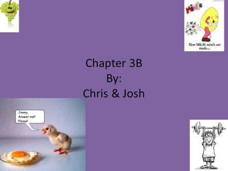 Chapter 3B By: Chris & Josh. Chapter 3A! Yaaaaaaaaaaaaaaaaaaaaaaaa! Fooooooooooooooooood! Man's second best friend Hey Scott and Mr. Mena.