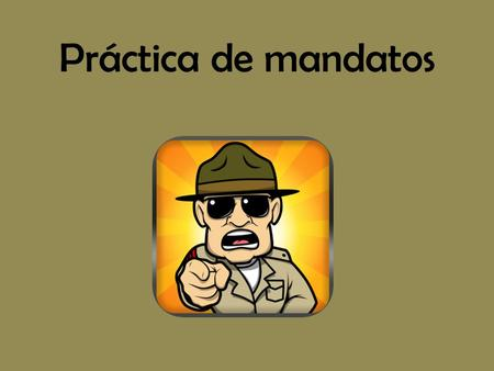 Práctica de mandatos. Hablar +- Tú Speak…!Don't speak…! Ud. Speak…!Don't speak…! Uds. Speak…!Don't speak…! Nosotros Let's speak…!Let's not speak…! HablaNo.