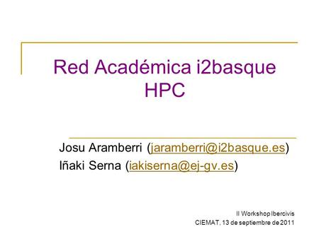 Red Académica i2basque HPC Josu Aramberri Iñaki Serna II Workshop.