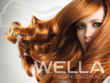 Cursos de capacitación 2º. Semestre 2012. CURSO DE COLOR Wella Color Advance Intro Color LOS PRINCIPIOS DEL COLOR 9 Jul. Essential Color (2 días) DESARROLLANDO.