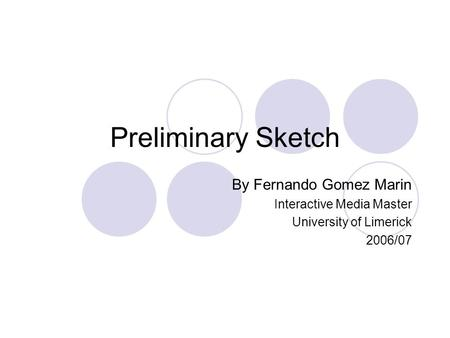 Preliminary Sketch By Fernando Gomez Marin Interactive Media Master University of Limerick 2006/07.