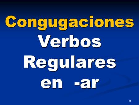 0 CongugacionesVerbosRegulares en -ar. Present tense endings of the regular verbs that end in -ar yoNosotrostúVosotros é l EllaUds.EllosellasUds.