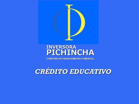 CRÉDITO EDUCATIVO INVERSORAPICHINCHA COMPAÑÍA DE FINANCIAMIENTO COMERCIAL.