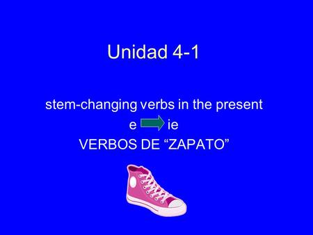 "Unidad 4-1 stem-changing verbs in the present e ie VERBOS DE ""ZAPATO"""